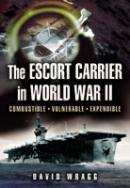 34429 - Wragg, D. - Escort Carrier of The Second World War. Combustible, Vulnerable and Expendable! (The)