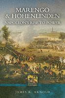 34440 - Arnold, J.R. - Marengo and Hohenlinden. Napoleon's Rise to Power
