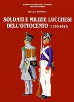 34542 - Mugnai, B. - Soldati e Milizie Lucchesi dell'Ottocento (1799-1847)