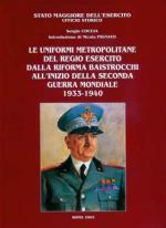 34543 - Coccia, S. - Uniformi metropolitane del Regio Esercito dalla Riforma Baistrocchi all'inizio della Seconda Guerra Mondiale 1933-1940 (Le)