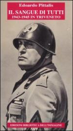 34551 - Pittalis, E. - Sangue di tutti. 1943-1945 in Triveneto (Il)