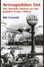 34581 - Cornish, N. - Armageddon Ost. The German Defeat on the Eastern Front 1944-45
