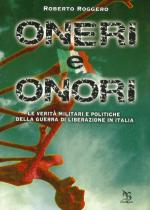 34635 - Roggero, R. - Oneri e onori. Le verita' militari e politiche della guerra di liberazione in Italia