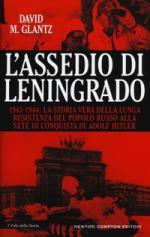 34637 - Glantz, D.M. - Assedio di Leningrado. La fatale ambizione di un uomo, la coraggiosa resistenza di un popolo (L')