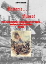 34694 - Lombardi, A. - Batterie...Fuoco! Storia, Uomini, Uniformi e Tattiche delle unita' d'Artiglieria, Nebelwerfer e Mortai della Heer 1939-1945