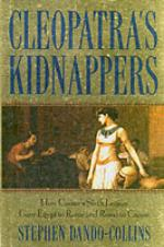 34824 - Dando Collins, S. - Cleopatra's Kidnappers. How Caesar's Sixth Legion Gave Egypt to Rome and Rome to Caesar