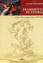 34827 - Pellegrini, S. - Frammenti di Storia. Genova-Recco-Spagna (Secc. XVII-XX)