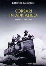 34840 - Bagnasco, E. - Corsari in Adriatico. 8-13 Settembre 1943