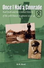 34846 - Byrd, R.W. - Once I had a Comrade. Karl Roth and the Combat History of the 36th Panzer Regiment 1939-45
