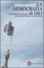 34865 - Gentile, E. - Democrazia di Dio. La religione americana nell'era dell'impero e del terrore (La)