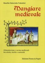 34886 - Omicciolo Valentini, R. - Mangiare medievale. Alimentazione e cucina medievale tra storia, ricette e curiosita'