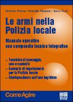34894 - Frisone-Manzione-Rossi, A.-A.-E. - Armi nella Polizia locale. Manuale operativo con compendio tecnico fotografico (Le)