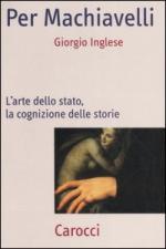 34923 - Inglese, G. - Per Machiavelli. L'arte dello stato, la cognizione delle storie