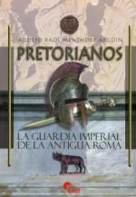35027 - Menendez Arguin, A.R. - Pretorianos. La guardia imperial de la antigua Roma