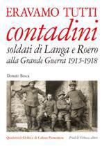 35029 - Bosca, D. - Eravamo tutti contadini. Soldati di Langa e Roero alla Grande Guerra 1915-1918