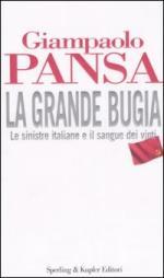 35144 - Pansa, G. - Grande Bugia. Le sinistre italiane e il sangue dei vinti (La)