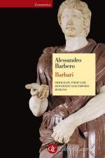 35159 - Barbero, A. - Barbari. Immigrati, profughi, deportati nell'impero romano