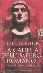 35187 - Heather, P. - Caduta dell'Impero romano. Una nuova Storia (La)