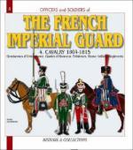 35210 - Jouineau, A. - Officers and Soldiers 08: The French Imperial Guard 4: Cavalry 1804-1815. Gendarmes d'ordonnance, Gardes d'honneur, Eclaireurs, Artillerie a cheval