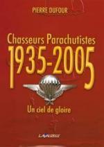 35222 - Dufour, P. - Chasseurs Parachutistes 1935-2005. Un ciel de gloire