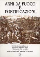 35239 - Pepper-Adams, S.-N. - Armi da fuoco e fortificazioni. Architettura militare e guerre d'assedio nella Siena del XVI secolo