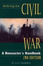 35286 - Lee Hadden, R. - Reliving Civil War. A Reenactor's Handbook. 2nd Edition ULTIME COPIE !!!