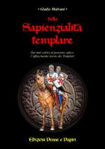 35307 - Malvani, G. - Della Sapienzialita' templare. Dai miti celtici al pensiero sufico: l'affascinante tesoro dei Templari
