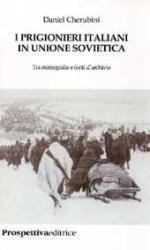 35361 - Cherubini, D. - Prigionieri italiani in Unione Sovietica. Tra storiografia e fonti d'archivio