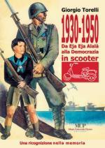 35404 - Torelli, G. - 1930-1950 Da Eja Eja Alala' alla Democrazia in scooter. Una ricognizione nella memoria