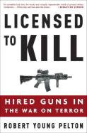 35413 - Young Pelton, R. - Licensed to Kill. Hired Guns in the War on Terror
