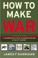 35416 - Dunnigan, J.F. - How to Make War. A Comprehensive Guide to Modern Warfare in the 21st Century 4th ed.