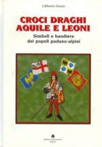 35430 - Oneto, G. - Croci, draghi, aquile e leoni. Simboli e bandiere dei popoli padano-alpini