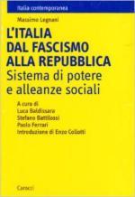 35449 - Legnani, M. - Italia dal Fascismo alla Repubblica. Sistema di potere e alleanze sociali (L')