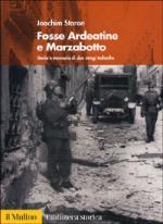 35496 - Staron, J. - Fosse Ardeatine e Marzabotto. Storia e memoria di due stragi tedesche