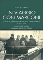35511 - Barberis, L. - In viaggio con Marconi. Lettere al padre dalla Regia Nave Carlo Alberto 1902-1903