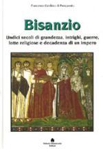 35552 - Cordero di Pamparato, F. - Bisanzio. Undici secoli di grandezza, intrighi, guerre, lotte religiose e decadenze di un impero