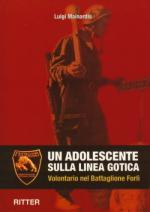 35572 - Mainardis, L. - Adolescente sulla Linea Gotica. Volontario nel Battaglione Forli' (Un)