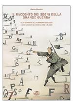 35685 - Mantini, M. - Racconto dei segni della Grande Guerra. Alla scoperta del patrimonio nascosto lungo l'Isonzo da Monfalcone a Plezzo (Il)