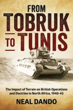 35693 - Dando, N. - From Tobruk to Tunis. The Impact of Terrain on British Operations and Doctrine in North Africa 1940-1943