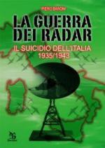 35760 - Baroni, P. - Guerra dei Radar. Il suicidio dell'Italia 1935-1943 (La)
