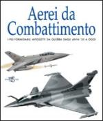 35781 - AAVV,  - Aerei da combattimento. I piu' formidabili aviogetti da guerra dagli anni '50 a oggi