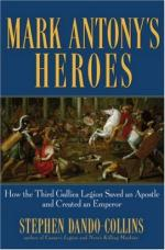 35801 - Dando Collins, S. - Mark Antony's Heroes. How the Third Gallica Legion Saved an Apostle and Created an Emperor