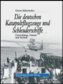 35807 - Mitterhuber, S. - Deutschen Katapultflugzeuge und Schleuderschiffe. Entwicklung, Einsatz und Technik (Die)