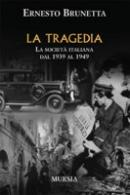 35964 - Brunetta, E. - Tragedia. La societa' italiana dal 1939 al 1949 (La)