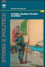 36039 - De Bernardis, V. - Ultima colonia italiana in Africa (L')