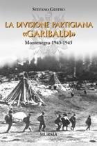36040 - Gestro, S. - Divisione partigiana 'Garibaldi'. Montenegro 1943-1945 (La)