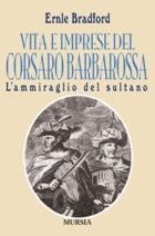 36043 - Bradford, E. - Vita e imprese del corsaro Barbarossa. L'ammiraglio del sultano