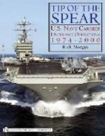 36081 - Morgan, R. - Tip of the Spear. US Navy Carrier Units and Operations 1974-2000