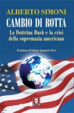 36083 - Simoni, A. - Cambio di rotta. La Dottrina Bush e la crisi della supremazia americana