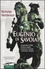 36134 - Henderson, N. - Eugenio di Savoia. Un generale fra Italia, Francia e Austria: la storia di un grande mercenario europeo